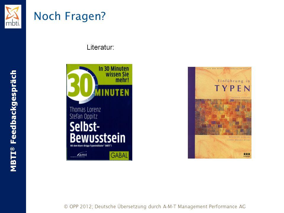 MBTI ® Feedbackgespräch © OPP 2012; Deutsche Übersetzung durch A-M-T Management Performance AG Noch Fragen? Literatur: