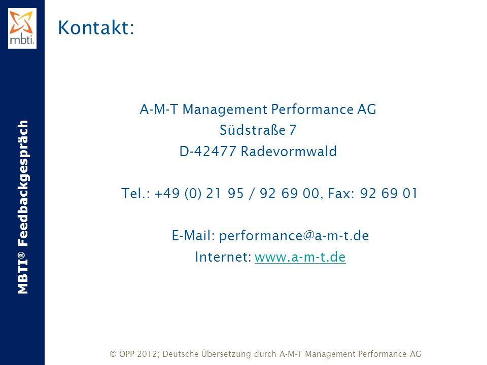 MBTI ® Feedbackgespräch © OPP 2012; Deutsche Übersetzung durch A-M-T Management Performance AG Kontakt: A-M-T Management Performance AG Südstraße 7 D-