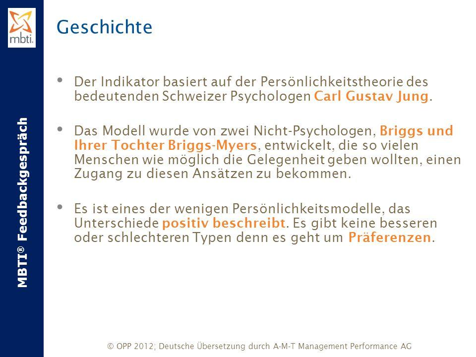 MBTI ® Feedbackgespräch © OPP 2012; Deutsche Übersetzung durch A-M-T Management Performance AG Geschichte Der Indikator basiert auf der Persönlichkeit