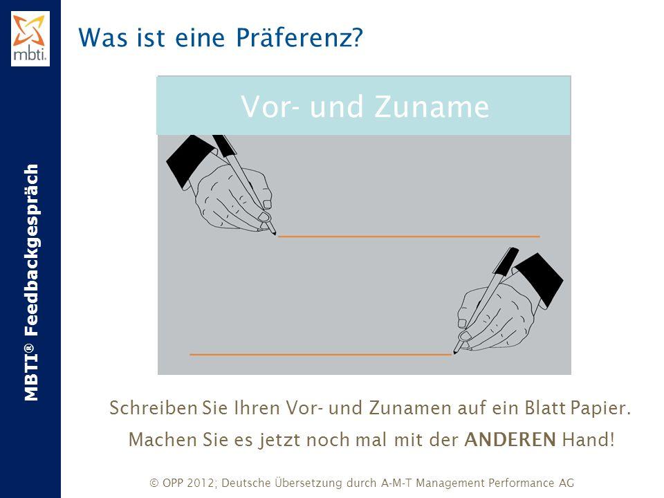 MBTI ® Feedbackgespräch © OPP 2012; Deutsche Übersetzung durch A-M-T Management Performance AG Was ist eine Präferenz? Schreiben Sie Ihren Vor- und Zu