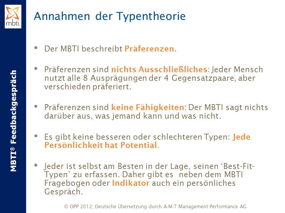 MBTI ® Feedbackgespräch © OPP 2012; Deutsche Übersetzung durch A-M-T Management Performance AG Annahmen der Typentheorie Der MBTI beschreibt Präferenz