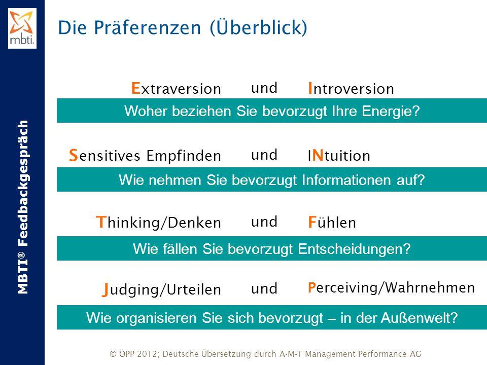 MBTI ® Feedbackgespräch © OPP 2012; Deutsche Übersetzung durch A-M-T Management Performance AG Die Präferenzen E und I E xtraversion XundX I ntroversion Woher beziehen Sie bevorzugt Ihre Energie?