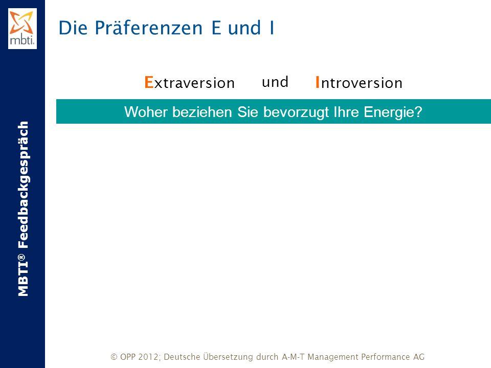 MBTI ® Feedbackgespräch © OPP 2012; Deutsche Übersetzung durch A-M-T Management Performance AG Die Präferenzen E und I E xtraversion XundX I ntroversi