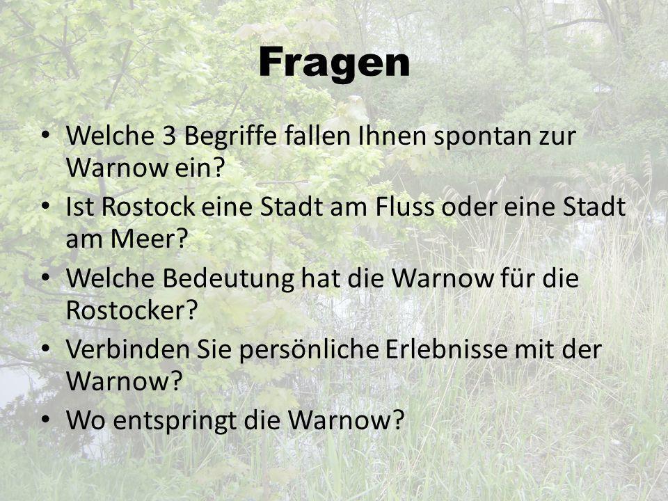 Fragen Welche 3 Begriffe fallen Ihnen spontan zur Warnow ein? Ist Rostock eine Stadt am Fluss oder eine Stadt am Meer? Welche Bedeutung hat die Warnow