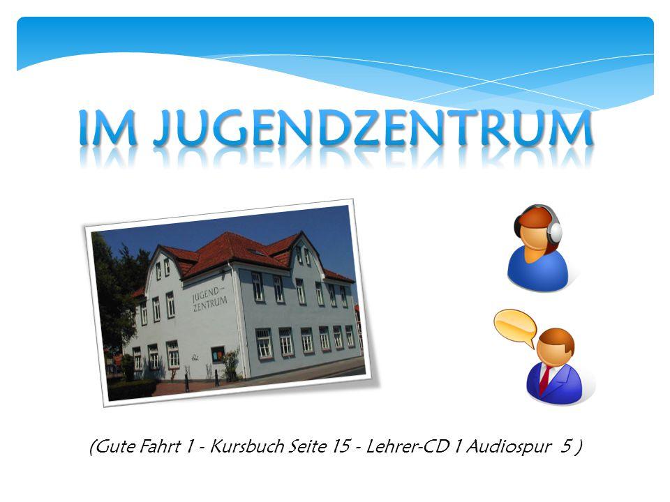 (Gute Fahrt 1 - Kursbuch Seite 15 - Lehrer-CD 1 Audiospur 5 )