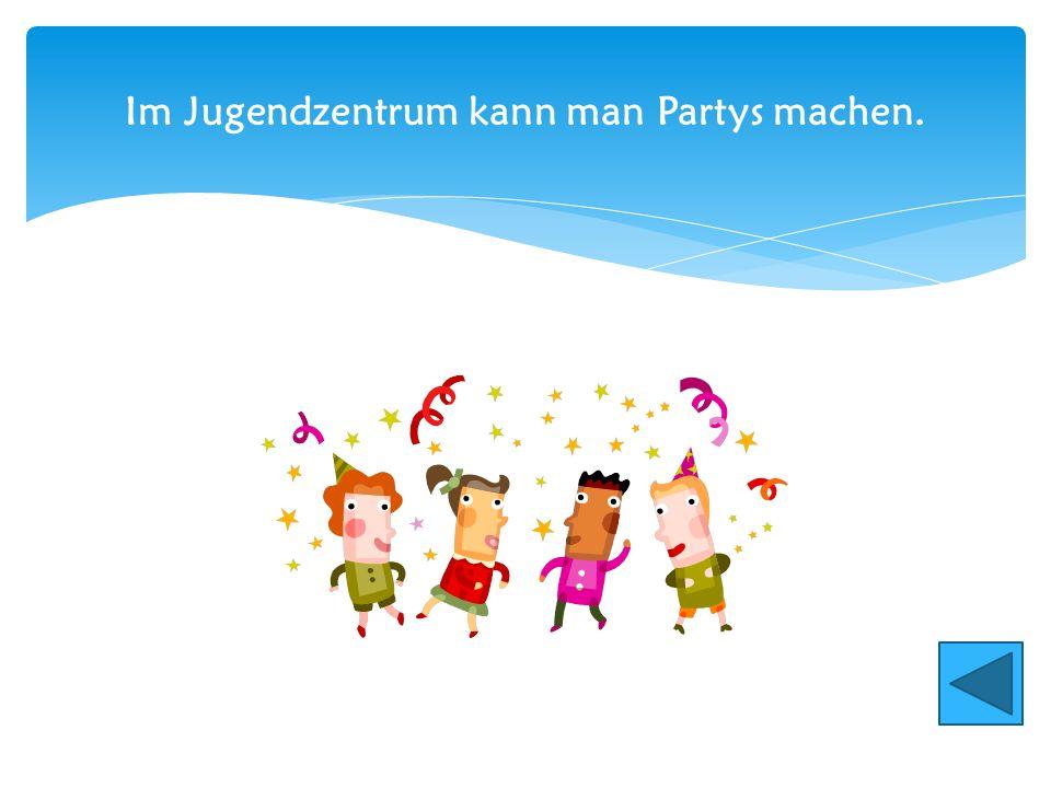 Im Jugendzentrum kann man Partys machen.