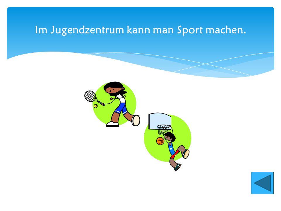 Im Jugendzentrum kann man Sport machen.