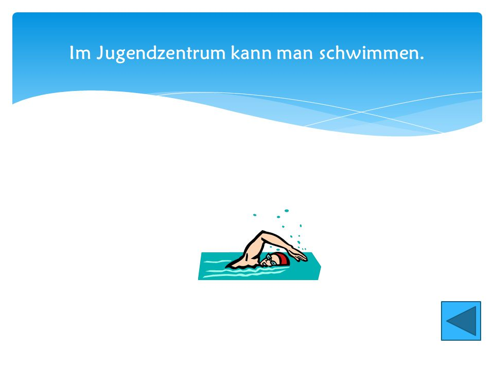 Im Jugendzentrum kann man schwimmen.