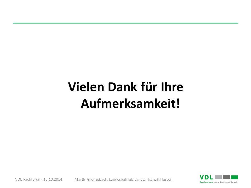 VDL-Fachforum, 13.10.2014Martin Grenzebach, Landesbetrieb Landwirtschaft Hessen Vielen Dank für Ihre Aufmerksamkeit!