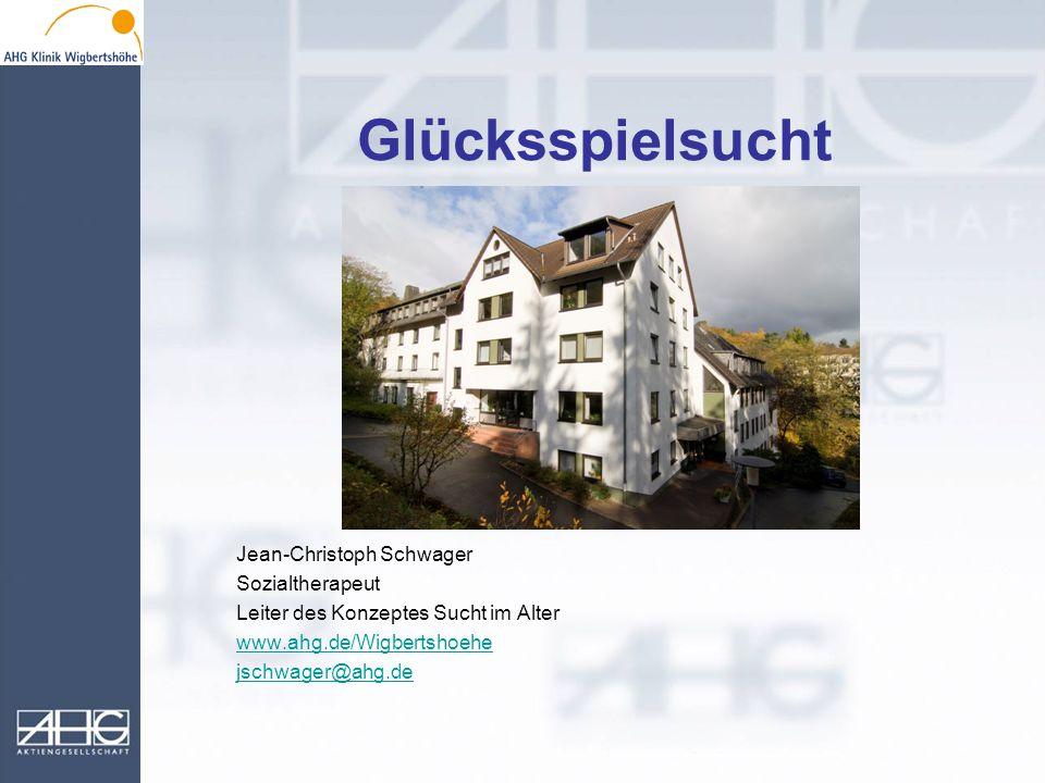 Glücksspielsucht Jean-Christoph Schwager Sozialtherapeut Leiter des Konzeptes Sucht im Alter www.ahg.de/Wigbertshoehe jschwager@ahg.de