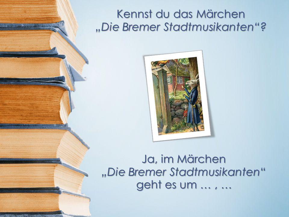 """Kennst du das Märchen """"Die Bremer Stadtmusikanten ."""