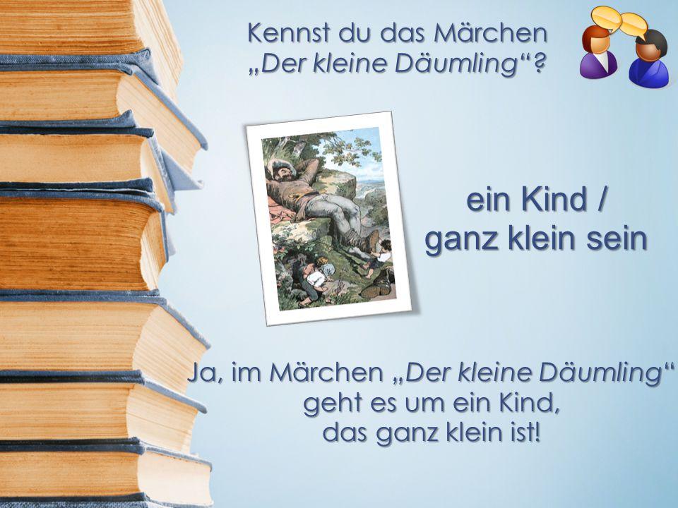 """Kennst du das Märchen """"Der kleine Däumling ."""