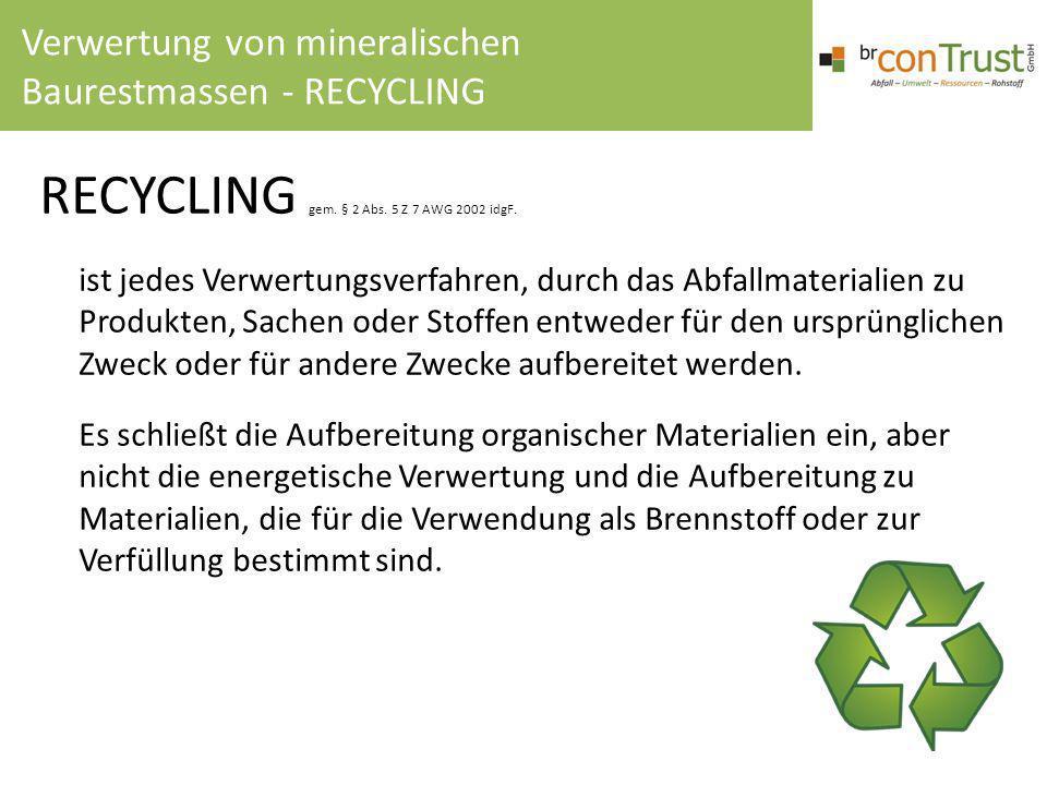 RECYCLING gem. § 2 Abs. 5 Z 7 AWG 2002 idgF. ist jedes Verwertungsverfahren, durch das Abfallmaterialien zu Produkten, Sachen oder Stoffen entweder fü