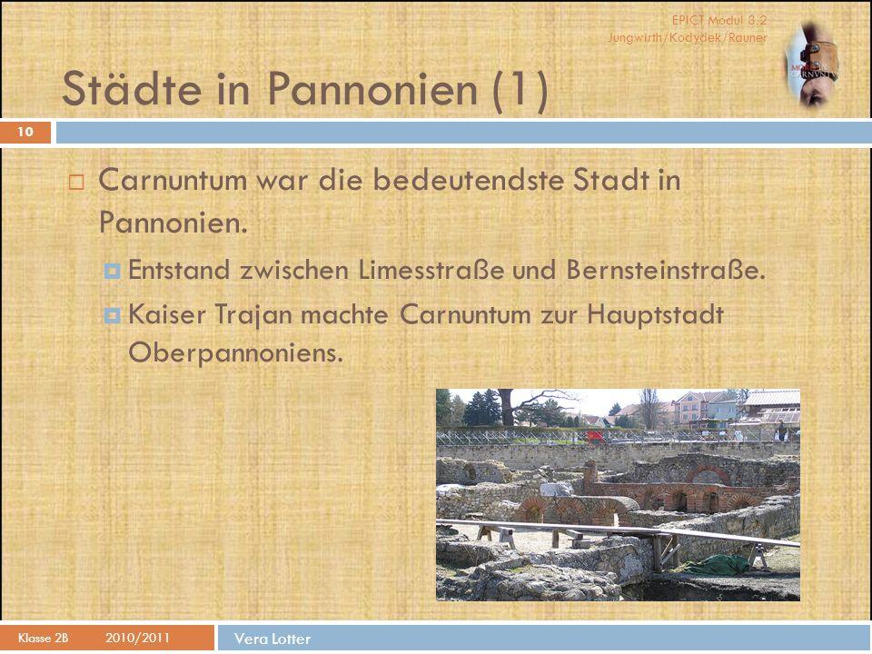EPICT Modul 3.2 Jungwirth/Kodydek/Rauner Vera Lotter Städte in Pannonien (1) 10  Carnuntum war die bedeutendste Stadt in Pannonien.