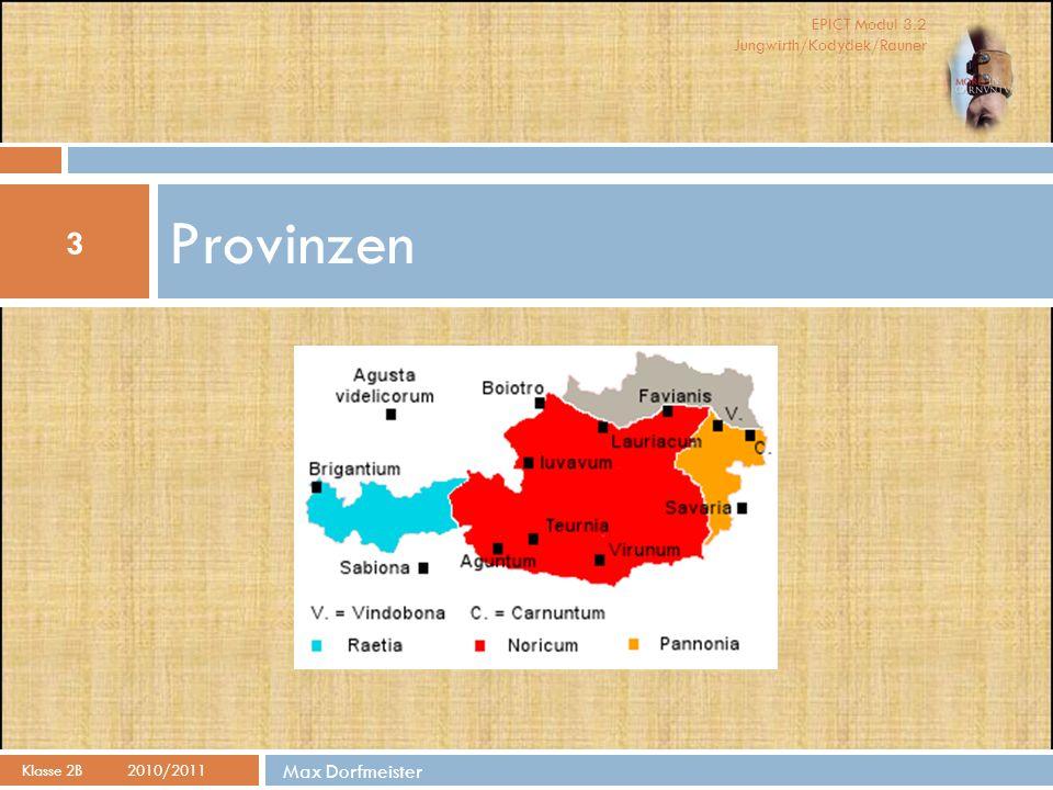 EPICT Modul 3.2 Jungwirth/Kodydek/Rauner Max Dorfmeister Drei Provinzen Klasse 2B2010/2011 4  Auf dem Gebiet des heutigen Österreich gab es zur Römerzeit drei römische Provinzen:  Rätien  Noricum  Pannonien