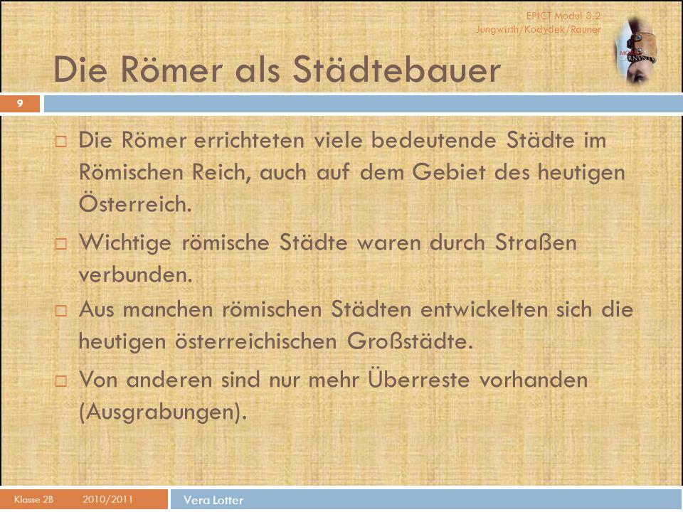 EPICT Modul 3.2 Jungwirth/Kodydek/Rauner Max Dorfmeister, Melanie Maron, Vera Lotter Quellenverzeichnis Klasse 2B 2010/2011 20 Textquellen: http://www.buchklub.at/gorilla/carnuntum http://de.wikipedia.org/wiki/Noricum http://de.wikipedia.org/wiki/Carnuntum Bildquellen: http://de.academic.ru/pictures/dewiki/109/michaelerplatz_vienna_romain_ruins_sept_2007.jpg http://de.academic.ru/pictures/dewiki/67/Carnuntum_Public_Bath.jpg http://www.buchklub.at/magazine/gorilla/carnuntum/000254.JPG http://www.buchklub.at/magazine/gorilla/carnuntum/000256.JPG http://www.norikum.eu/pic/Norikum1.gif http://www.nueziders.at/5_images/5_picts/420x280/dorfansicht-historisch-1-1920.jpg http://balatonhouse.com/Pictures/Thumbs/2BadacsonyT.jpg http://www.pitterle.at/bilder/meilenstein.png