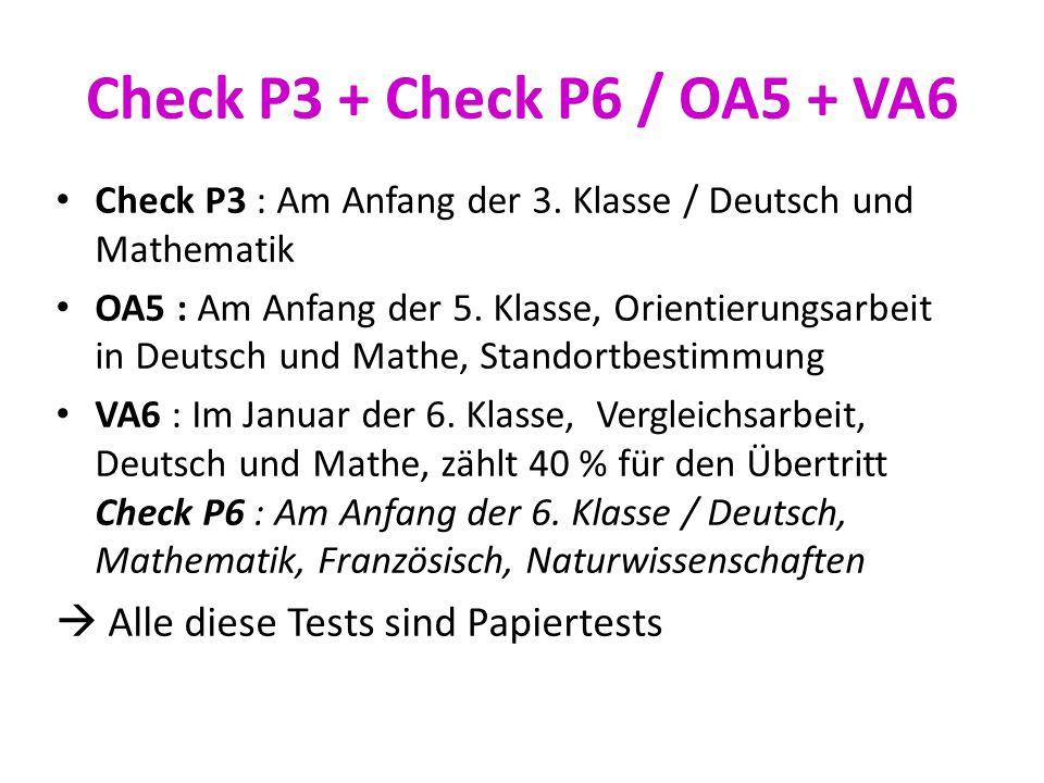 Check P3 + Check P6 / OA5 + VA6 Check P3 : Am Anfang der 3. Klasse / Deutsch und Mathematik OA5 : Am Anfang der 5. Klasse, Orientierungsarbeit in Deut