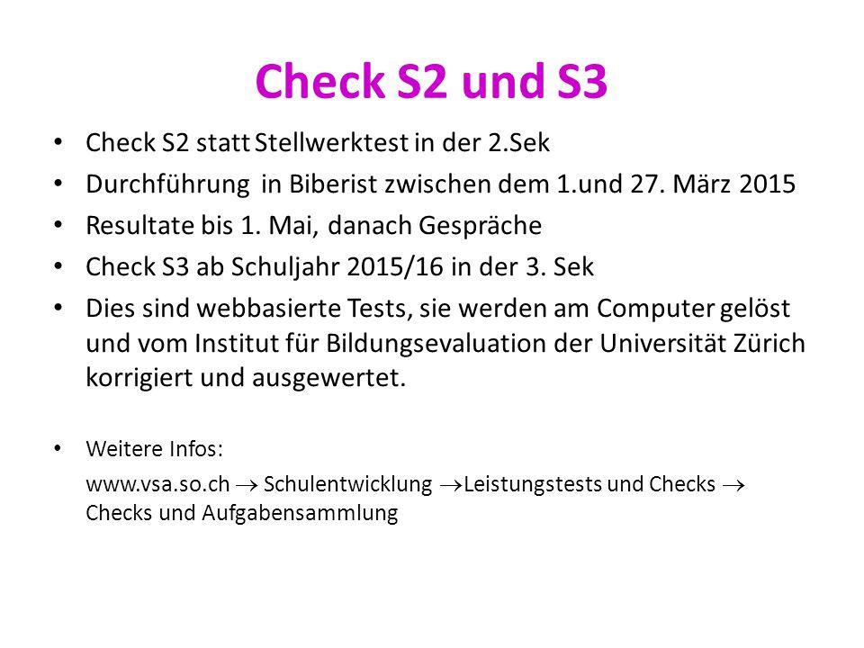 Check S2 und S3 Check S2 statt Stellwerktest in der 2.Sek Durchführung in Biberist zwischen dem 1.und 27. März 2015 Resultate bis 1. Mai, danach Gespr