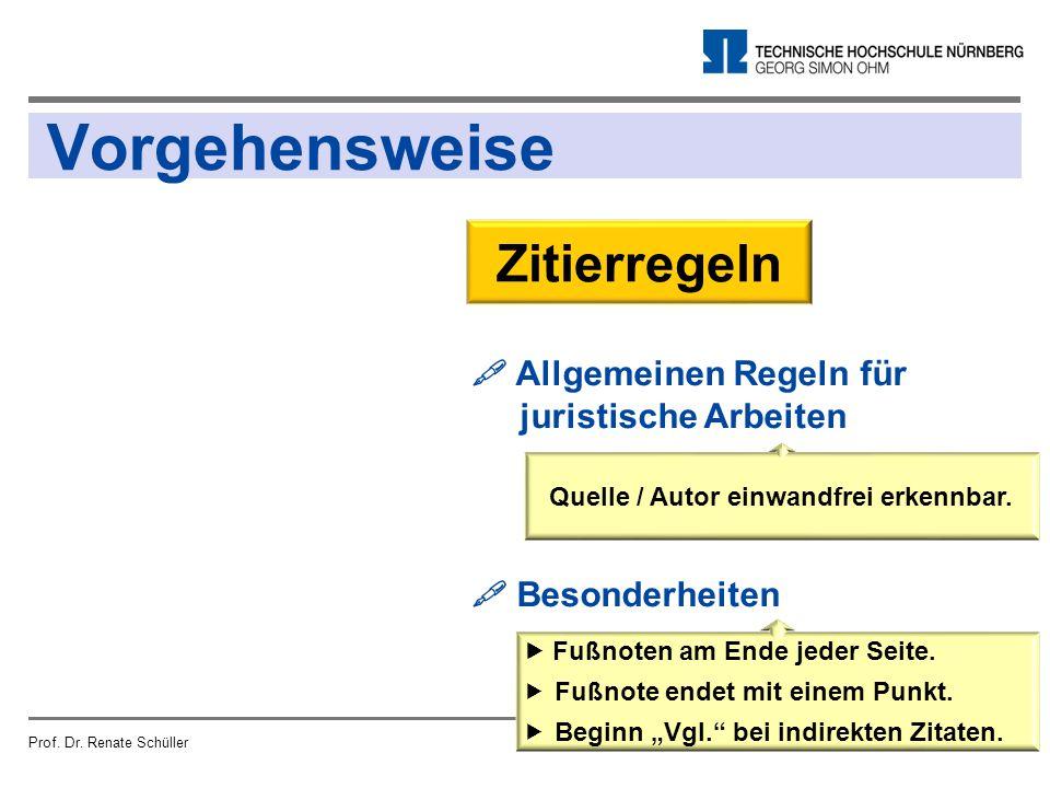Vorgehensweise Prof. Dr. Renate SchüllerSeite 18  Allgemeinen Regeln für juristische Arbeiten  Besonderheiten Zitierregeln  Fußnoten am Ende jeder