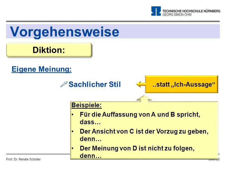 """Vorgehensweise Eigene Meinung: Prof. Dr. Renate SchüllerSeite 20 Diktion:  Sachlicher Stil..statt """"Ich-Aussage"""" Beispiele: Für die Auffassung von A u"""