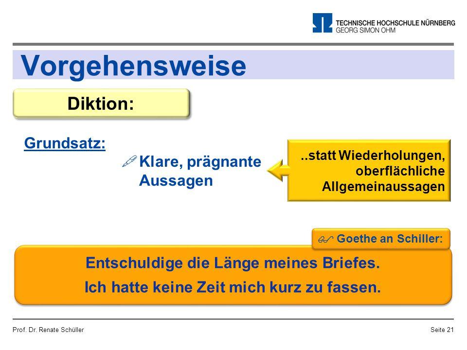 Vorgehensweise Grundsatz: Prof. Dr. Renate SchüllerSeite 21 Diktion:  Klare, prägnante Aussagen..statt Wiederholungen, oberflächliche Allgemeinaussag