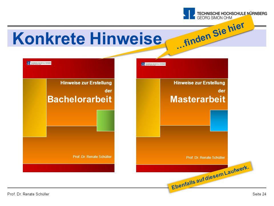 Prof. Dr. Renate SchüllerSeite 24 Prof. Dr. Renate Schüller Hinweise zur Erstellung der Bachelorarbeit Konkrete Hinweise Hinweise zur Erstellung der M