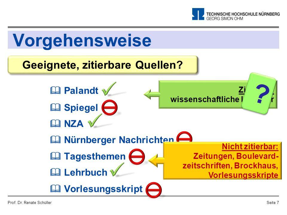 Vorgehensweise Prof. Dr. Renate SchüllerSeite 7 Geeignete, zitierbare Quellen?  Palandt  Spiegel  NZA  Nürnberger Nachrichten  Tagesthemen  Lehr