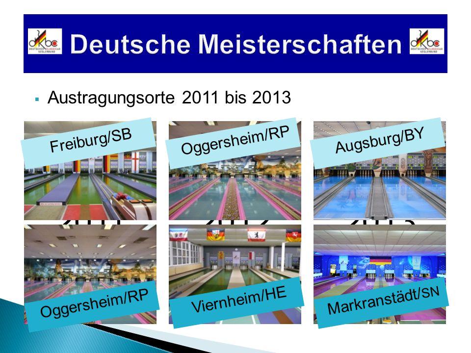 201120132012  Austragungsorte 2011 bis 2013 Freiburg/SBOggersheim/RP Viernheim/HE Augsburg/BY Markranstädt/ SN