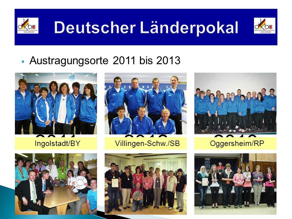 2011  Austragungsorte 2011 bis 2013 20132012 Ingolstadt/BYVillingen-Schw./SBOggersheim/RP