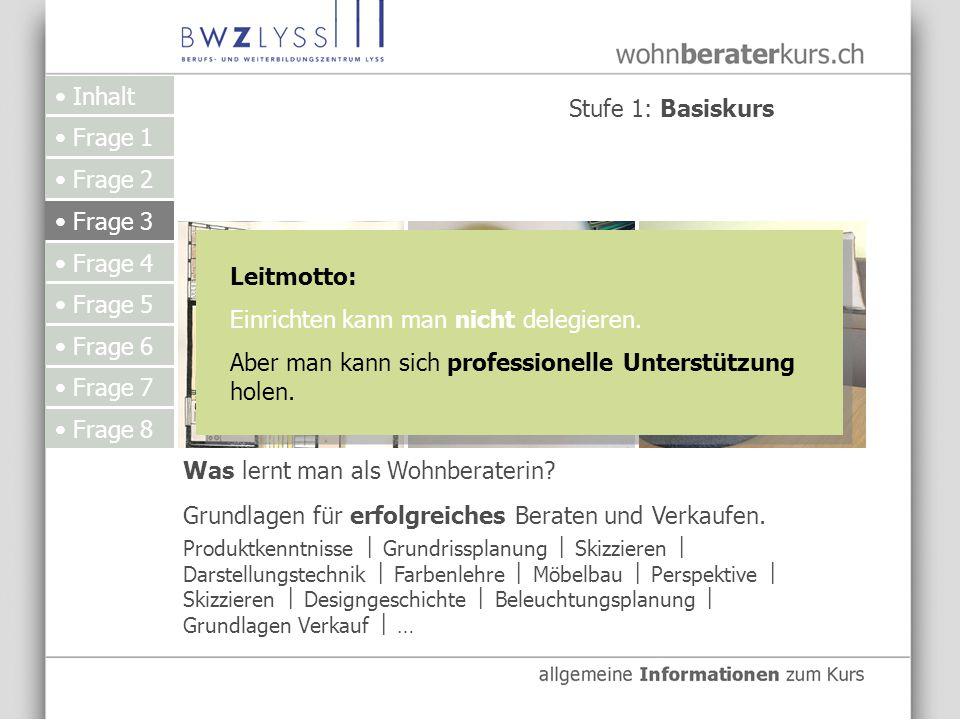 Inhalt Frage 1 Frage 2 Frage 3 Frage 4 Frage 5 Frage 6 Frage 7 Frage 8 Was lernt man als Wohnberaterin.
