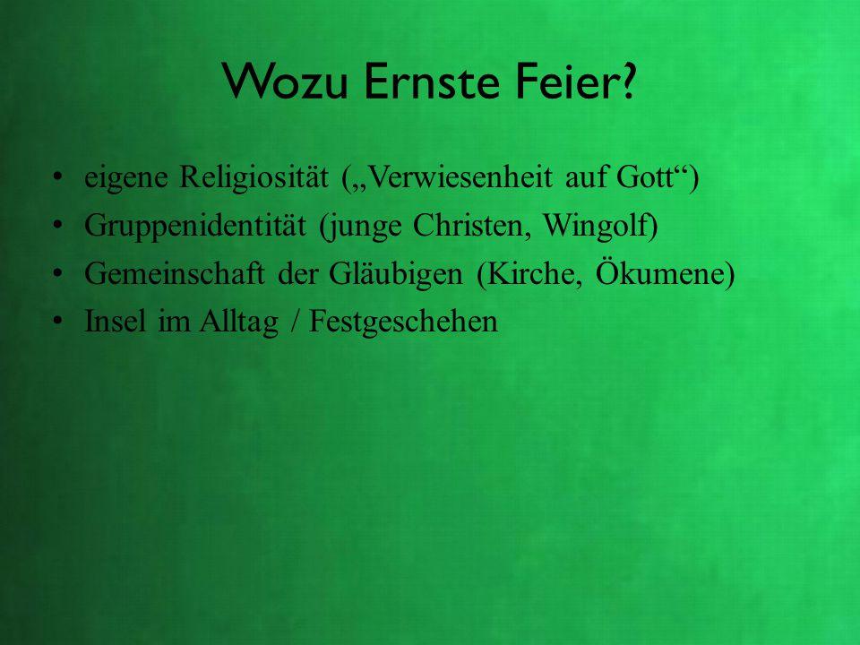 """Wozu Ernste Feier? eigene Religiosität (""""Verwiesenheit auf Gott"""") Gruppenidentität (junge Christen, Wingolf) Gemeinschaft der Gläubigen (Kirche, Ökume"""
