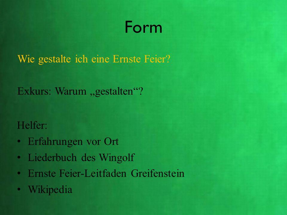 """Form Wie gestalte ich eine Ernste Feier? Exkurs: Warum """"gestalten""""? Helfer: Erfahrungen vor Ort Liederbuch des Wingolf Ernste Feier-Leitfaden Greifens"""