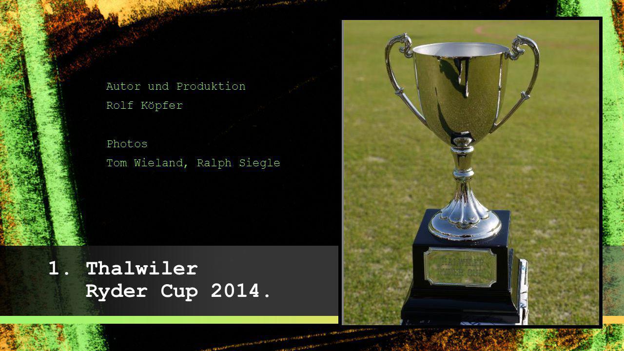 1. Thalwiler Ryder Cup 2014. Autor und Produktion Rolf Köpfer Photos Tom Wieland, Ralph Siegle