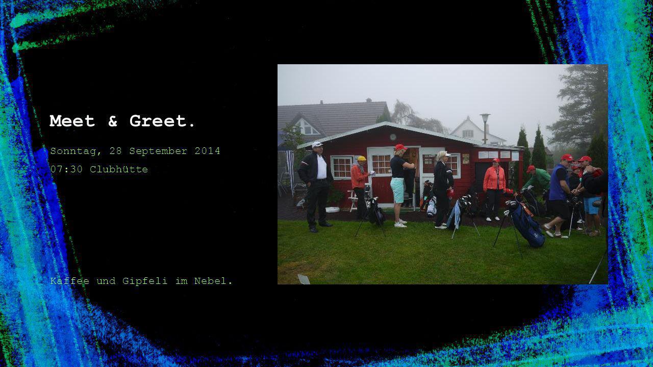 Meet & Greet. Sonntag, 28 September 2014 07:30 Clubhütte Kaffee und Gipfeli im Nebel.