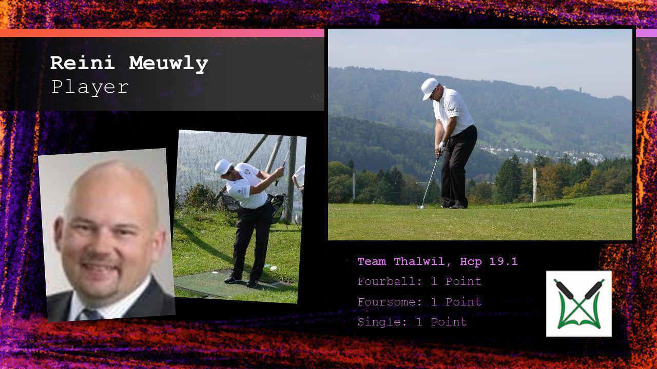 Reini Meuwly Player Team Thalwil, Hcp 19.1 Fourball: 1 Point Foursome: 1 Point Single: 1 Point