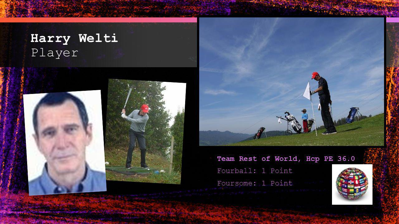 Harry Welti Player Team Rest of World, Hcp PE 36.0 Fourball: 1 Point Foursome: 1 Point