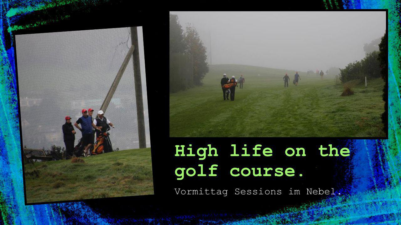 Vormittag Sessions im Nebel. High life on the golf course.