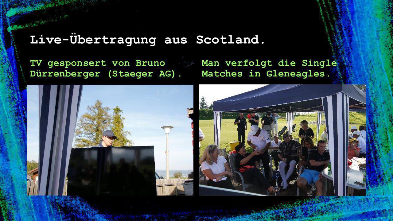 Live-Übertragung aus Scotland. TV gesponsert von Bruno Dürrenberger (Staeger AG). Man verfolgt die Single Matches in Gleneagles.