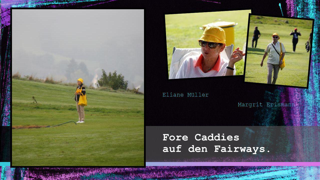 Fore Caddies auf den Fairways. Eliane Müller Margrit Erismann