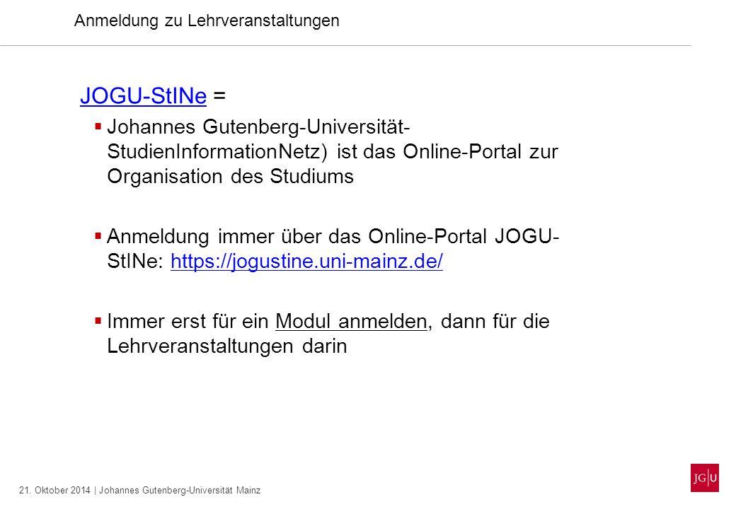 21. Oktober 2014 | Johannes Gutenberg-Universität Mainz Anmeldung zu Lehrveranstaltungen JOGU-StINeJOGU-StINe =  Johannes Gutenberg-Universität- Stud