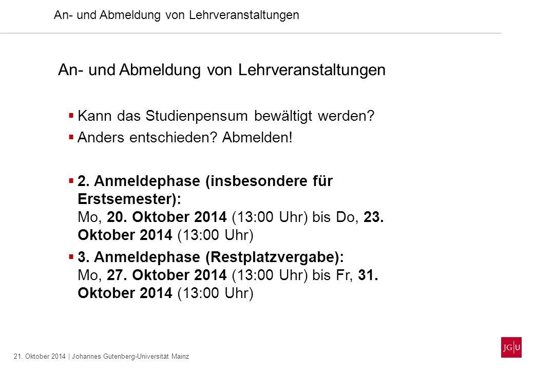 21. Oktober 2014 | Johannes Gutenberg-Universität Mainz An- und Abmeldung von Lehrveranstaltungen  Kann das Studienpensum bewältigt werden?  Anders