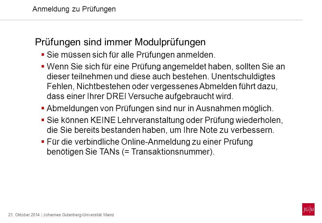 21. Oktober 2014 | Johannes Gutenberg-Universität Mainz Anmeldung zu Prüfungen Prüfungen sind immer Modulprüfungen  Sie müssen sich für alle Prüfunge