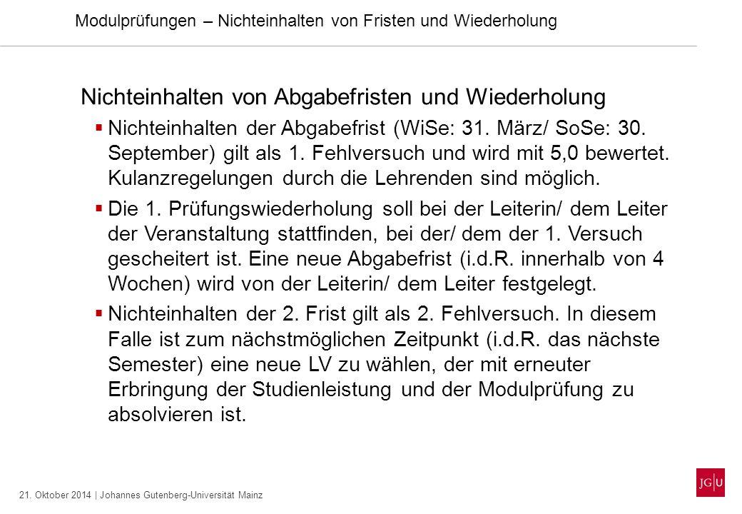 21. Oktober 2014 | Johannes Gutenberg-Universität Mainz Modulprüfungen – Nichteinhalten von Fristen und Wiederholung Nichteinhalten von Abgabefristen