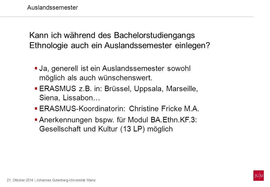 21. Oktober 2014 | Johannes Gutenberg-Universität Mainz Auslandssemester Kann ich während des Bachelorstudiengangs Ethnologie auch ein Auslandssemeste