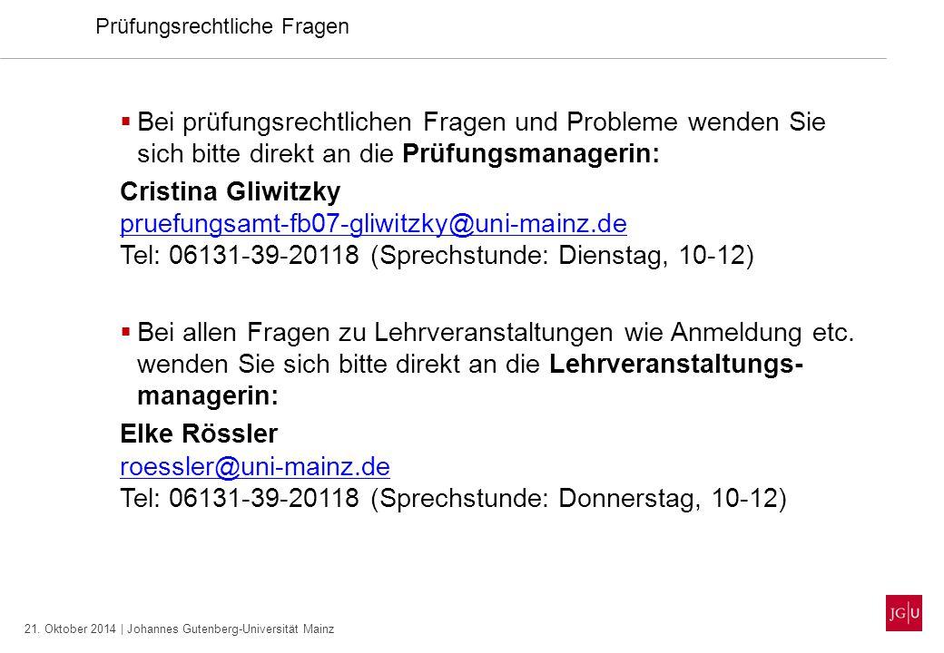 21. Oktober 2014 | Johannes Gutenberg-Universität Mainz Prüfungsrechtliche Fragen  Bei prüfungsrechtlichen Fragen und Probleme wenden Sie sich bitte