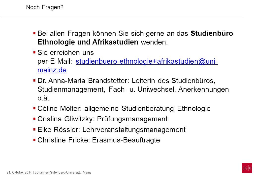 21. Oktober 2014 | Johannes Gutenberg-Universität Mainz Noch Fragen?  Bei allen Fragen können Sie sich gerne an das Studienbüro Ethnologie und Afrika