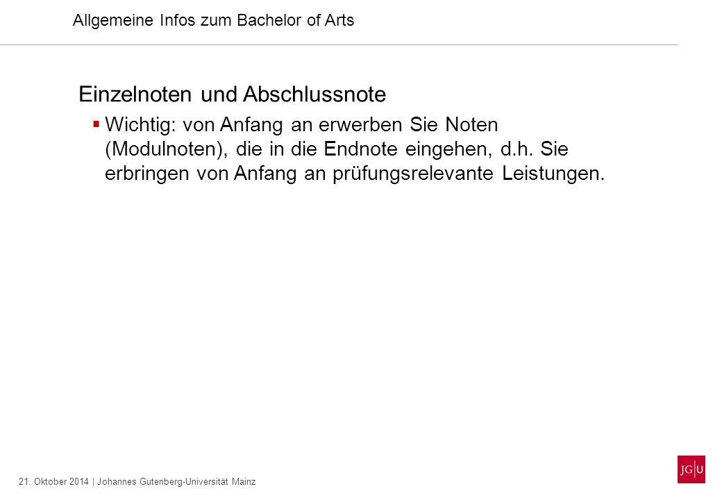 21. Oktober 2014 | Johannes Gutenberg-Universität Mainz Einzelnoten und Abschlussnote  Wichtig: von Anfang an erwerben Sie Noten (Modulnoten), die in