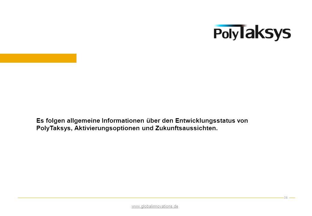 36 Es folgen allgemeine Informationen über den Entwicklungsstatus von PolyTaksys, Aktivierungsoptionen und Zukunftsaussichten. www.globalinnovations.d