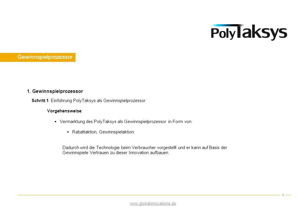Gewinnspielprozessor 9 Schritt 1: Einführung PolyTaksys als Gewinnspielprozessor Vorgehensweise:  Vermarktung des PolyTaksys als Gewinnspielprozessor