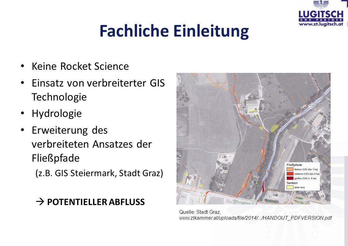 Fachliche Einleitung Keine Rocket Science Einsatz von verbreiterter GIS Technologie Hydrologie Erweiterung des verbreiteten Ansatzes der Fließpfade (z